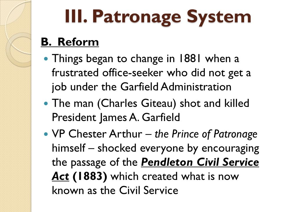 B. Reform Things began to change in 1881 when a frustrated office-seeker who did not get a job under the Garfield Administration The man (Charles Gite