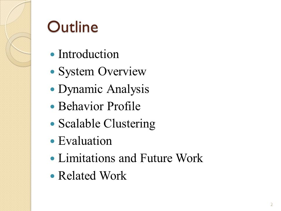 Outline Introduction System Overview Dynamic Analysis Behavior Profile Scalable Clustering Evaluation Limitations and Future Work Related Work 2