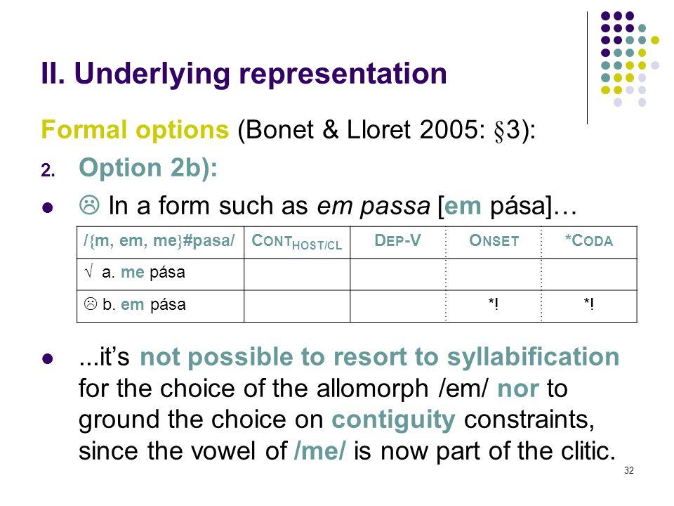32 II. Underlying representation Formal options (Bonet & Lloret 2005: §3): 2.