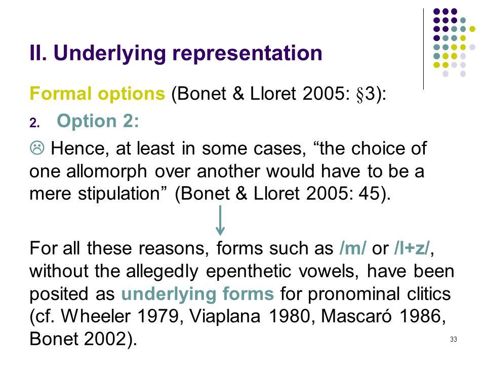 33 II. Underlying representation Formal options (Bonet & Lloret 2005: §3): 2.