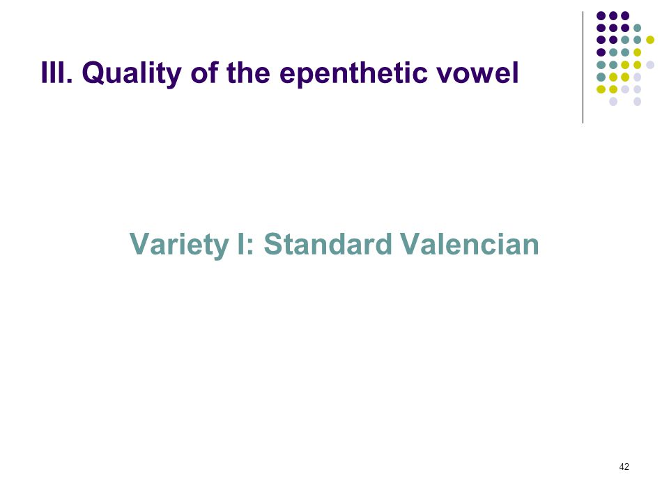 42 III. Quality of the epenthetic vowel Variety I: Standard Valencian