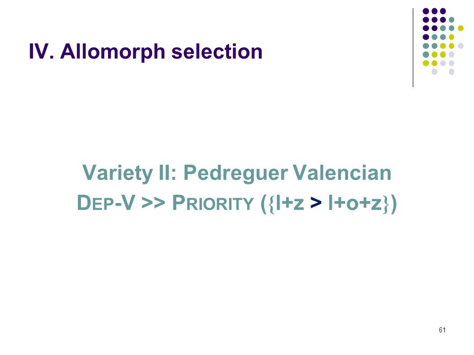 61 IV. Allomorph selection Variety II: Pedreguer Valencian D EP -V >> P RIORITY ( { l+z > l+o+z } )