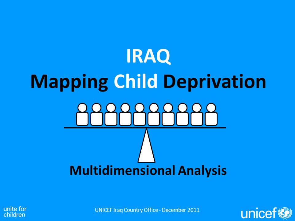 IRAQ Mapping Child Deprivation Multidimensional Analysis UNICEF Iraq Country Office - December 2011