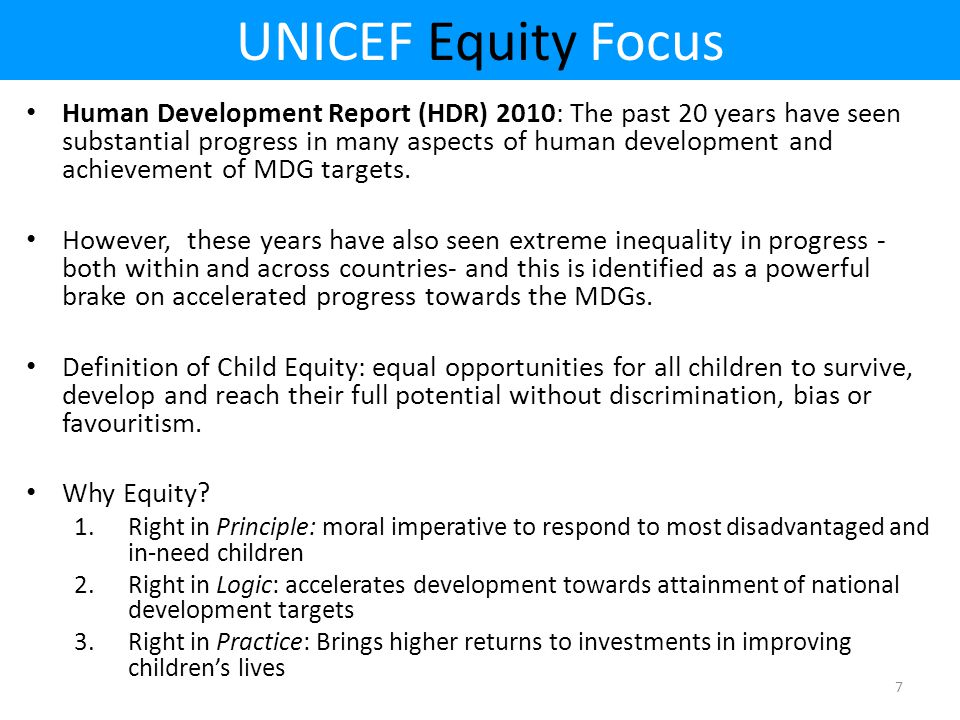 UNICEF Equity Focus Human Development Report (HDR) 2010: The past 20 years have seen substantial progress in many aspects of human development and achievement of MDG targets.