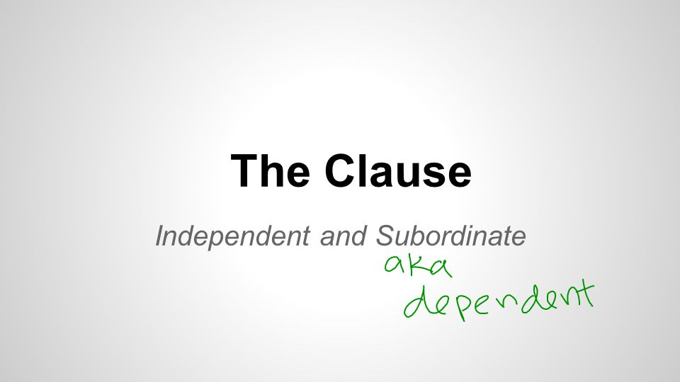 The Clause Independent and Subordinate