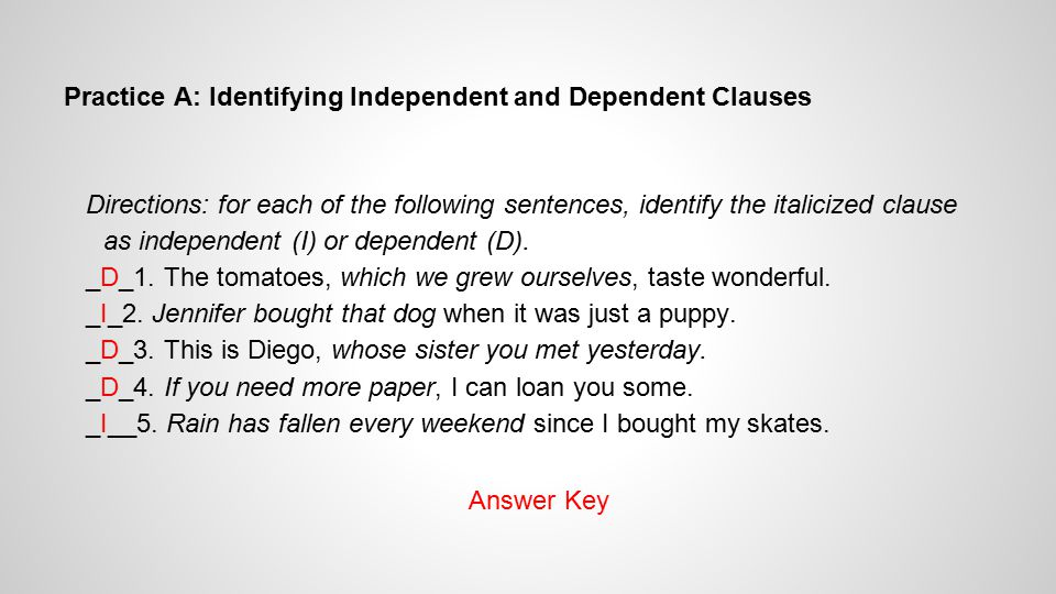 Practice A: Identifying Independent and Dependent Clauses Directions: for each of the following sentences, identify the italicized clause as independent (I) or dependent (D).
