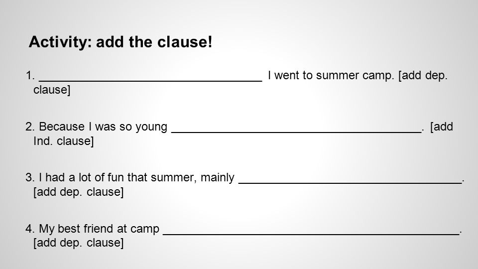 Activity: add the clause. 1. __________________________________ I went to summer camp.