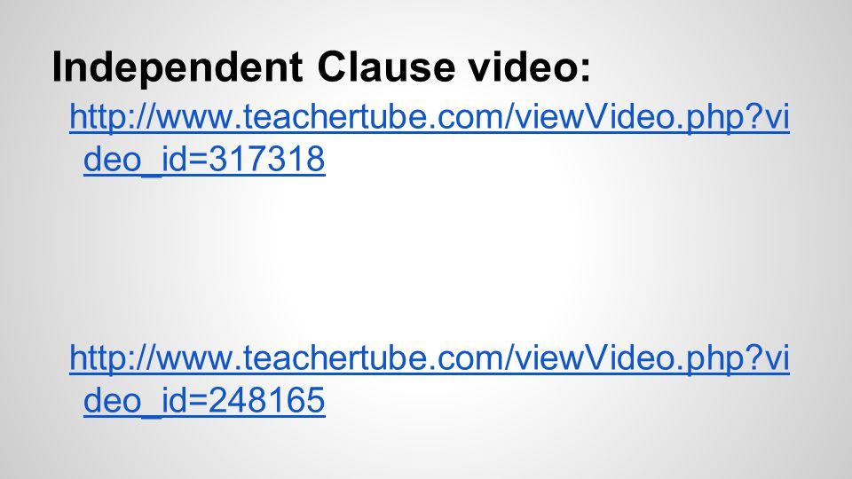 Independent Clause video: http://www.teachertube.com/viewVideo.php vi deo_id=317318 http://www.teachertube.com/viewVideo.php vi deo_id=248165
