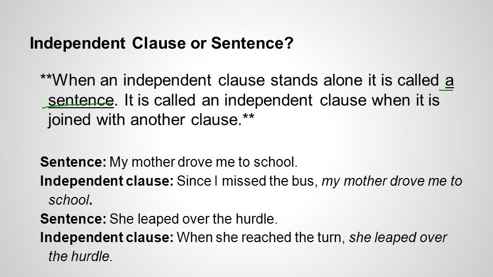 Independent Clause or Sentence. **When an independent clause stands alone it is called a sentence.
