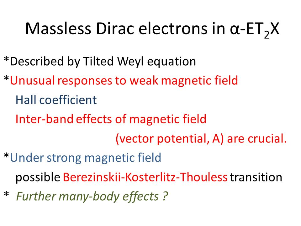 Massless Dirac electrons in α-ET 2 X *Described by Tilted Weyl equation *Unusual responses to weak magnetic field Hall coefficient Inter-band effects
