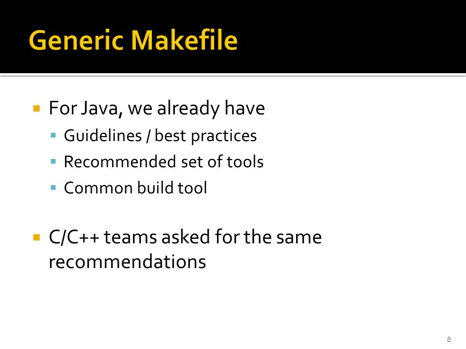  For Java, we already have  Guidelines / best practices  Recommended set of tools  Common build tool  C/C++ teams asked for the same recommendations 8