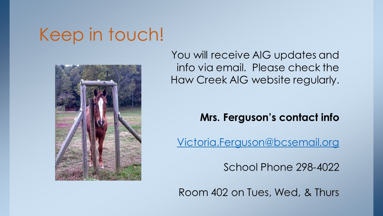 You will receive AIG updates and info via email. Please check the Haw Creek AIG website regularly.