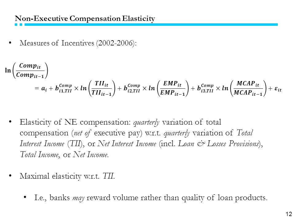 12 Non-Executive Compensation Elasticity Measures of Incentives (2002-2006): Elasticity of NE compensation: quarterly variation of total compensation (net of executive pay) w.r.t.