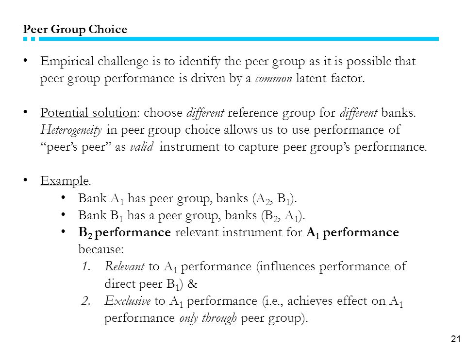 21 Peer Group Choice Empirical challenge is to identify the peer group as it is possible that peer group performance is driven by a common latent factor.