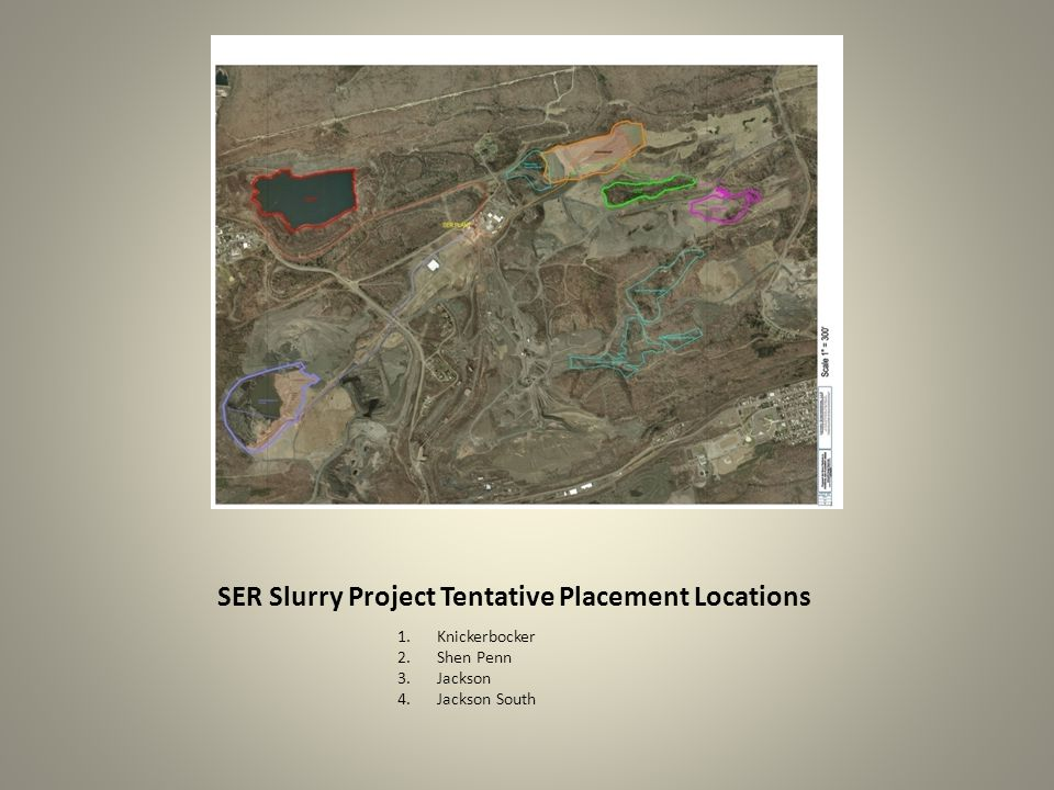 SER Slurry Project Tentative Placement Locations 1.Knickerbocker 2.Shen Penn 3.Jackson 4.Jackson South