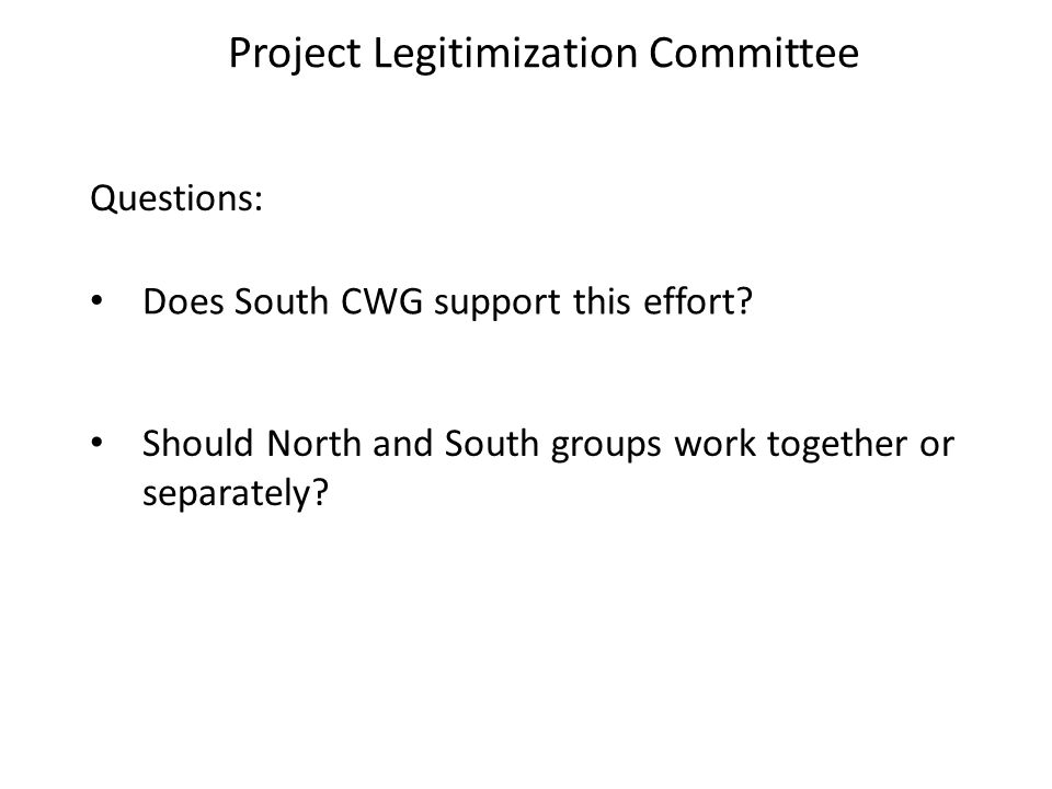 Project Legitimization Committee Questions: Does South CWG support this effort.