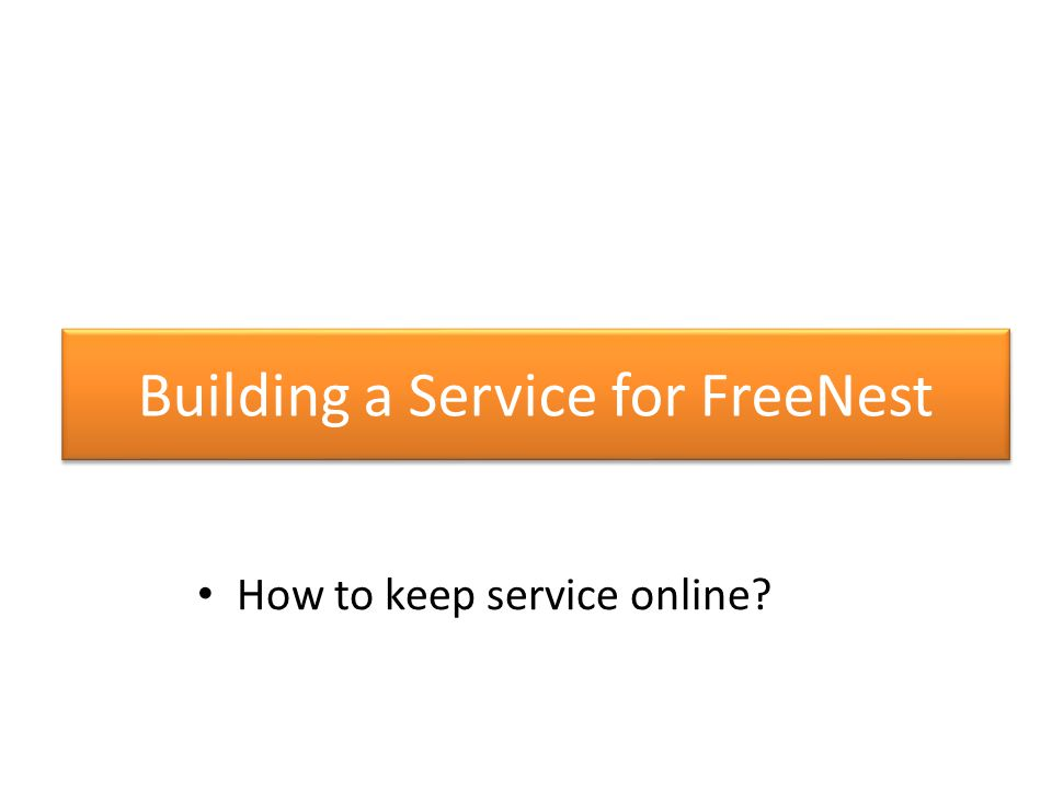 Building a Service for FreeNest How to keep service online?