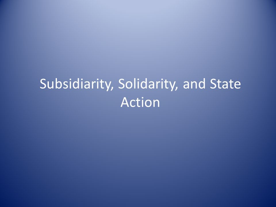 Subsidiarity, Solidarity, and State Action