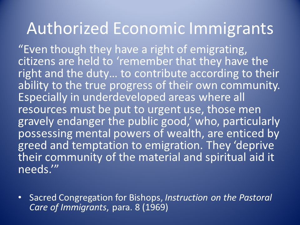 Authorized Economic Immigrants Even though they have a right of emigrating, citizens are held to 'remember that they have the right and the duty… to contribute according to their ability to the true progress of their own community.