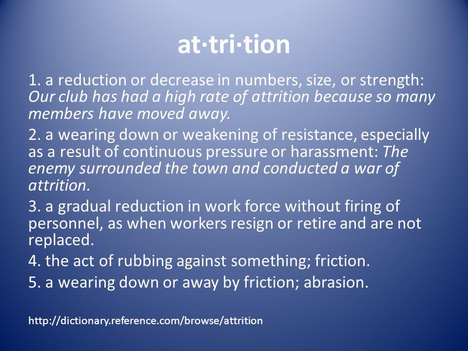 at·tri·tion 1.