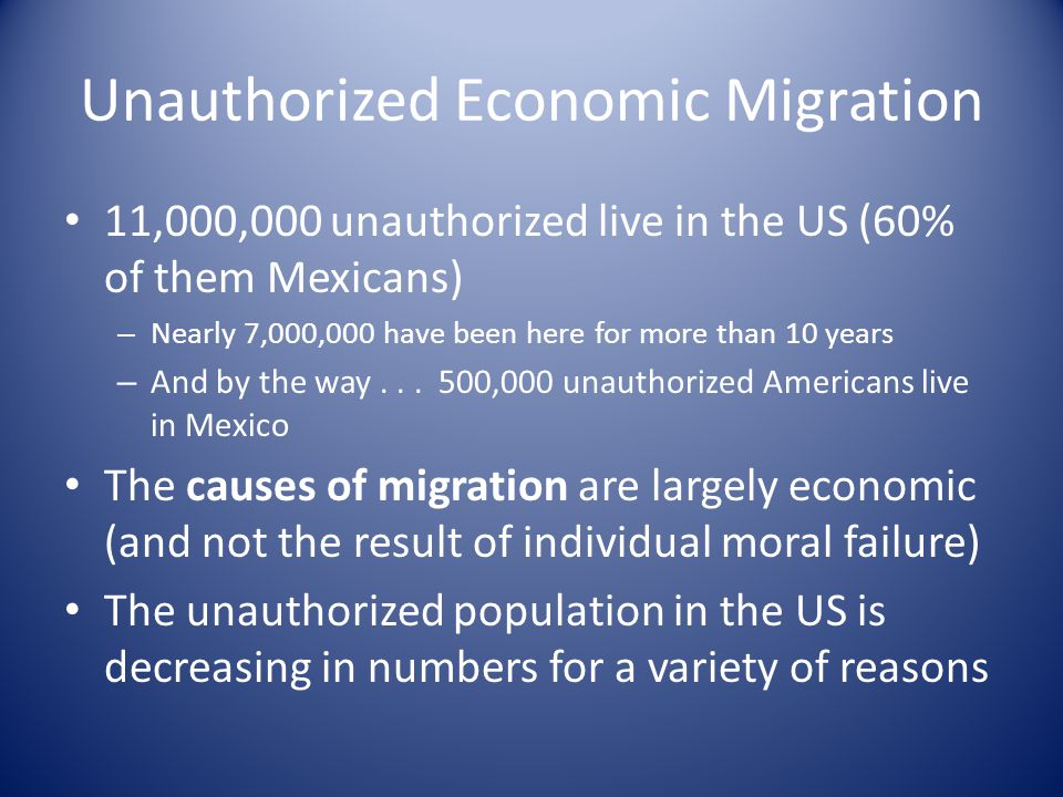 11,000,000 unauthorized live in the US (60% of them Mexicans) – Nearly 7,000,000 have been here for more than 10 years – And by the way...