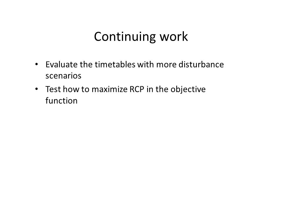 Continuing work Evaluate the timetables with more disturbance scenarios Test how to maximize RCP in the objective function