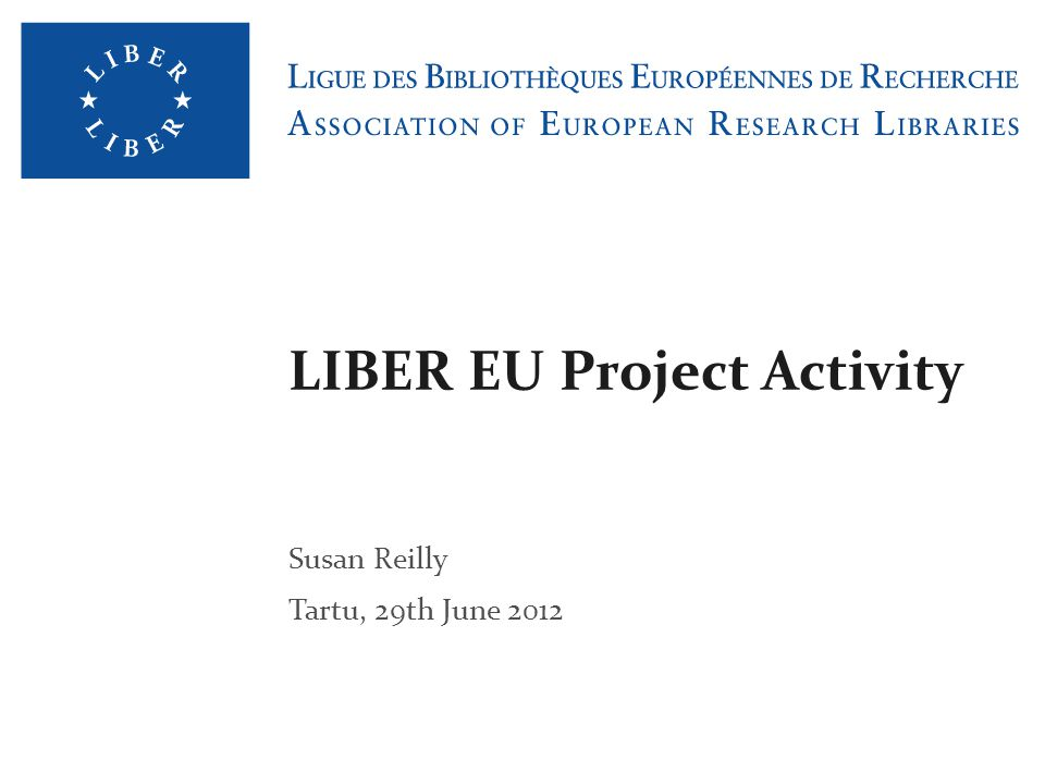 LIBER EU Project Activity Susan Reilly Tartu, 29th June 2012