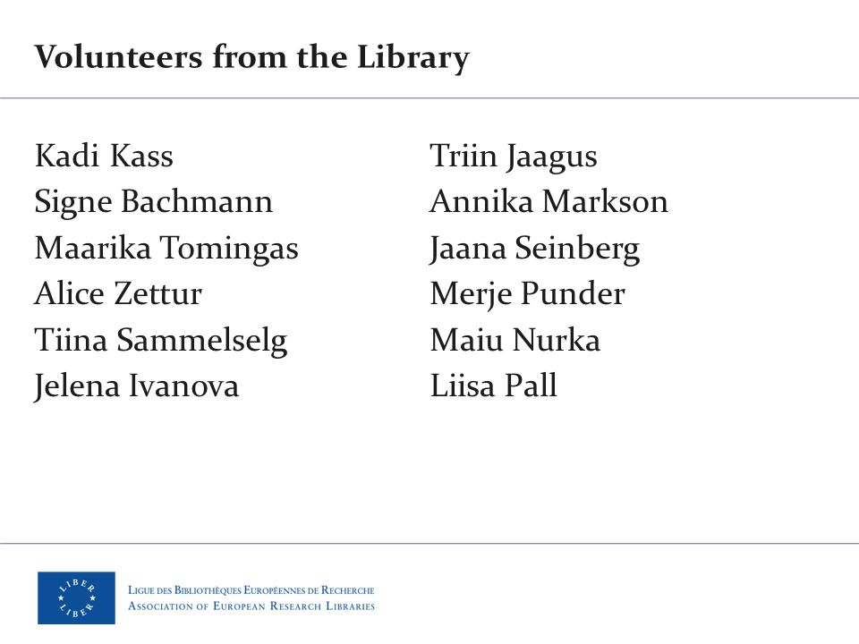 Volunteers from the Library Kadi Kass Signe Bachmann Maarika Tomingas Alice Zettur Tiina Sammelselg Jelena Ivanova Triin Jaagus Annika Markson Jaana Seinberg Merje Punder Maiu Nurka Liisa Pall