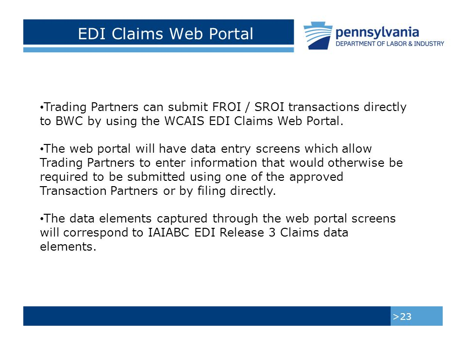 EDI Claims Web Portal, Continued >24 Trading Partners using the web portal to submit the EDI transactions will not receive acknowledgements.