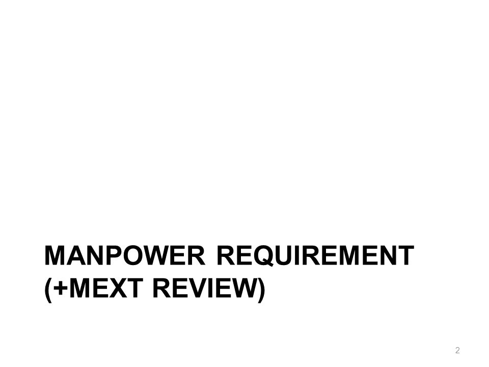 MANPOWER REQUIREMENT (+MEXT REVIEW) 2