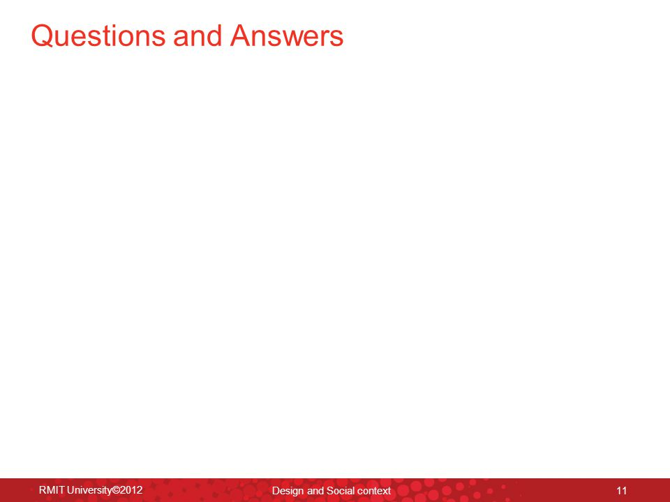 Questions and Answers RMIT University©2012 Design and Social context 11