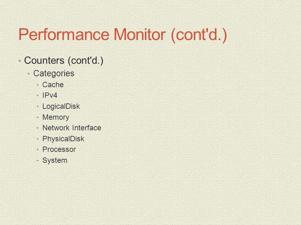 Performance Monitor (cont d.) Counters (cont d.) Categories Cache IPv4 LogicalDisk Memory Network Interface PhysicalDisk Processor System