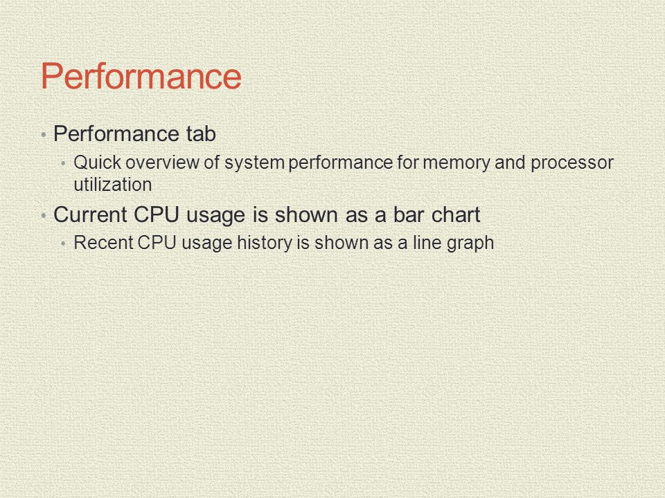 Performance Performance tab Quick overview of system performance for memory and processor utilization Current CPU usage is shown as a bar chart Recent CPU usage history is shown as a line graph
