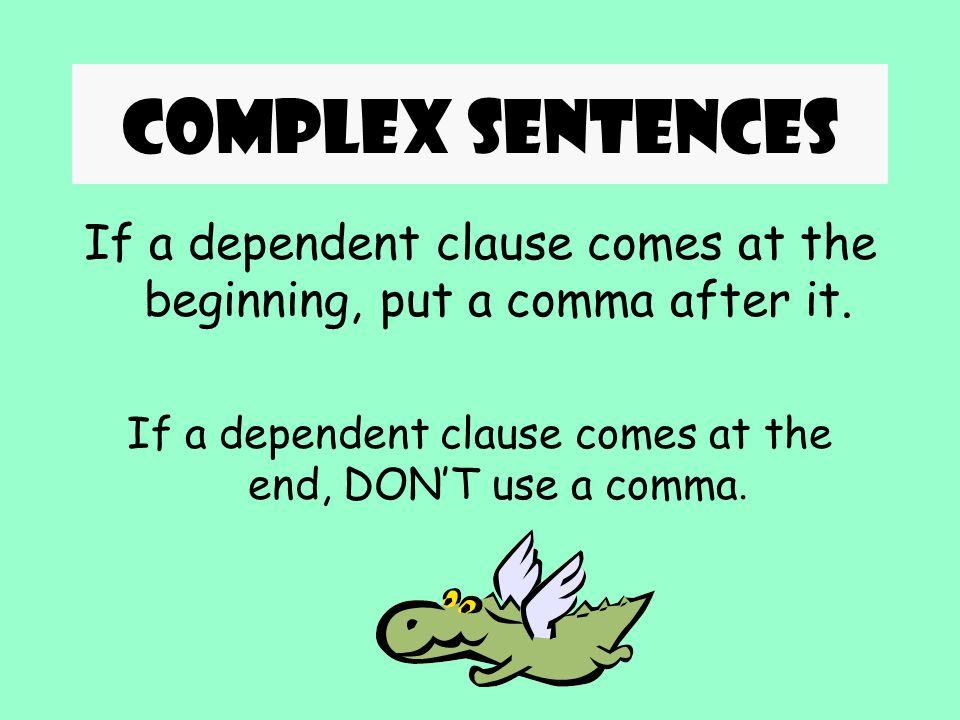 Complex sentences She fell before the game started. This sentence is like the one before EXCEPT that the dependent clause is at the end. (It's underli