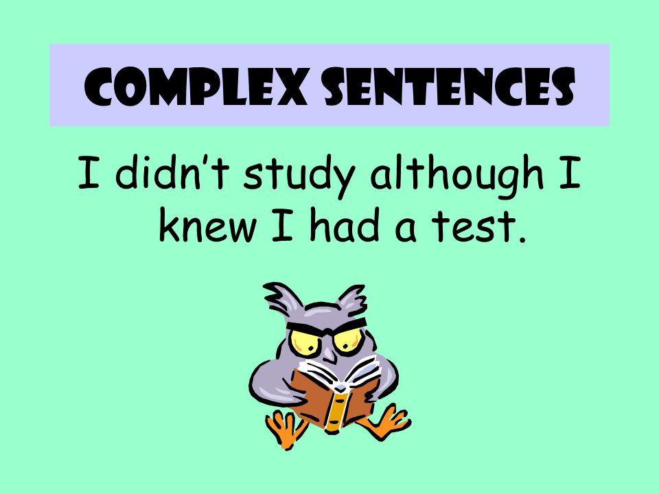 Complex sentences If you eat too much, you might throw up. Which is the dependent clause? The independent clause? Why does it have a comma?