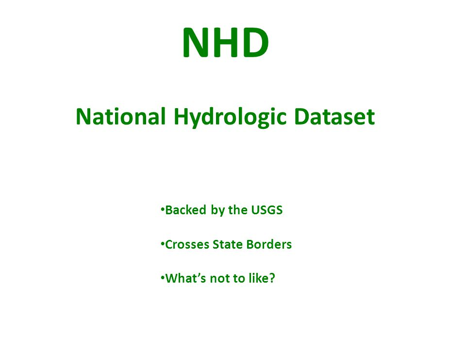 NHD National Hydrologic Dataset Backed by the USGS Crosses State Borders What's not to like?