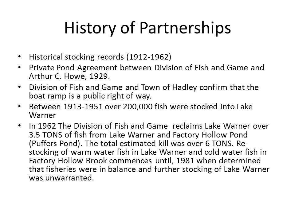 History of Partnerships Historical stocking records (1912-1962) Private Pond Agreement between Division of Fish and Game and Arthur C.