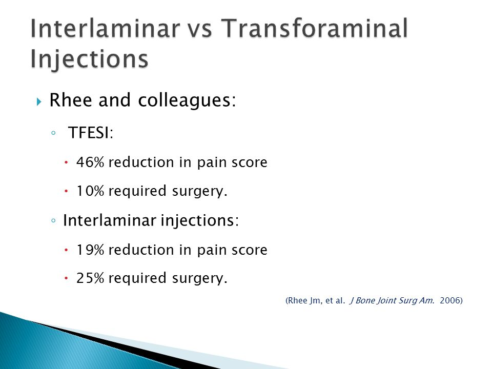  Rhee and colleagues: ◦ TFESI:  46% reduction in pain score  10% required surgery. ◦ Interlaminar injections:  19% reduction in pain score  25% r