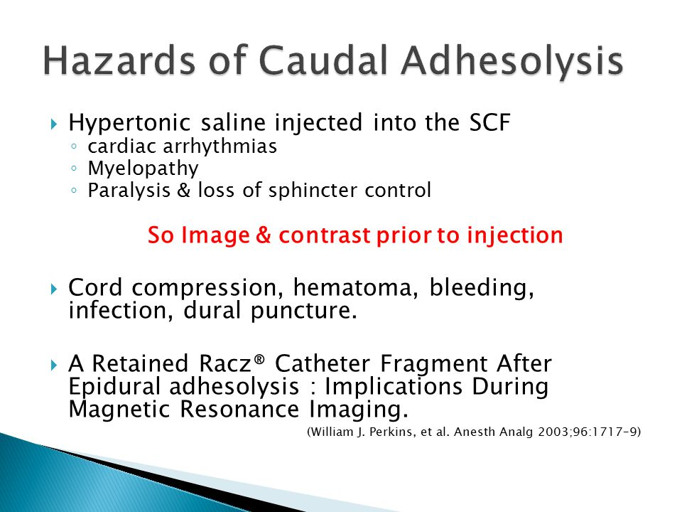  Hypertonic saline injected into the SCF ◦ cardiac arrhythmias ◦ Myelopathy ◦ Paralysis & loss of sphincter control So Image & contrast prior to inje