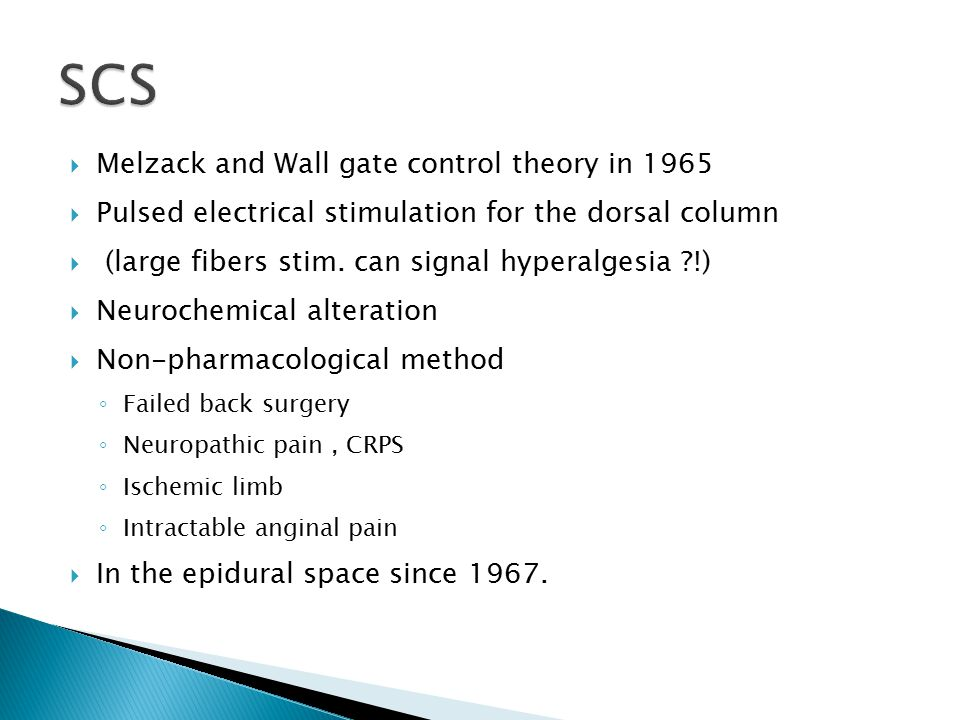  Melzack and Wall gate control theory in 1965  Pulsed electrical stimulation for the dorsal column  (large fibers stim. can signal hyperalgesia ?!)