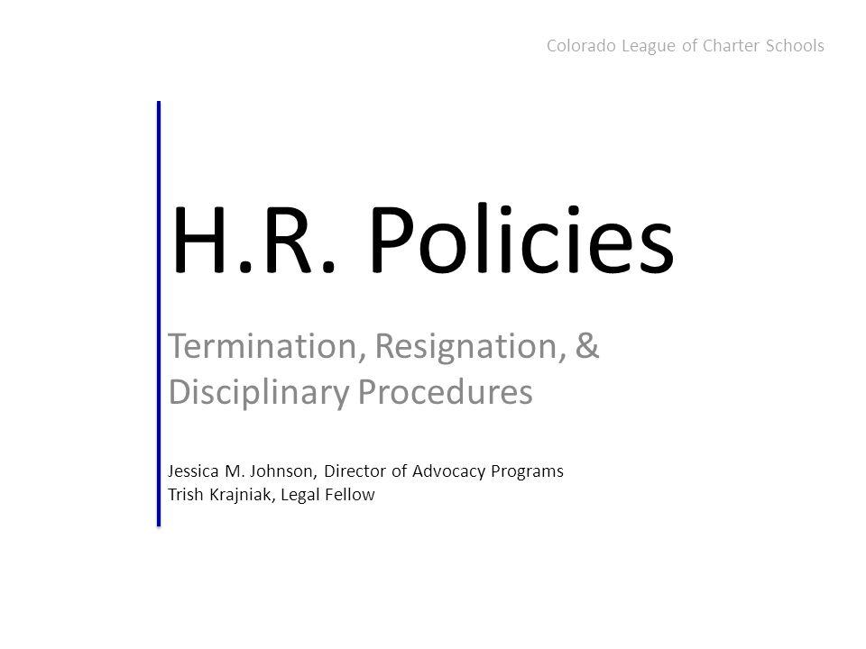 H.R. Policies Termination, Resignation, & Disciplinary Procedures Jessica M. Johnson, Director of Advocacy Programs Trish Krajniak, Legal Fellow Color