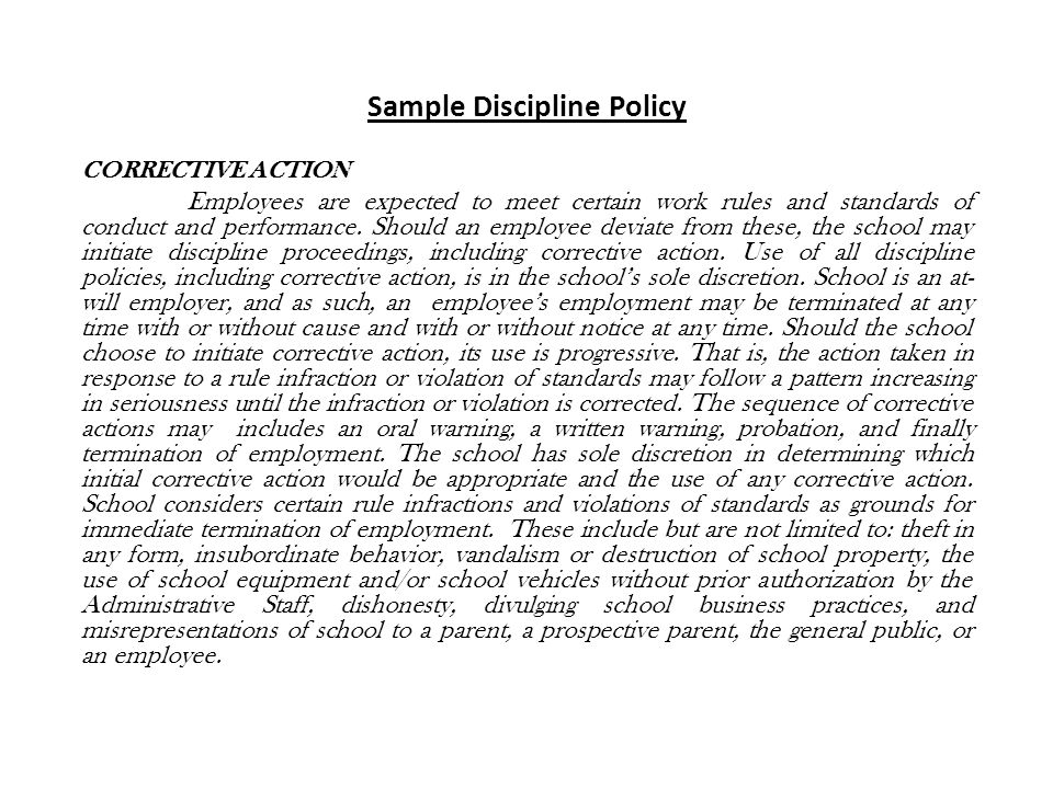Sample Discipline Policy CORRECTIVE ACTION Employees are expected to meet certain work rules and standards of conduct and performance.
