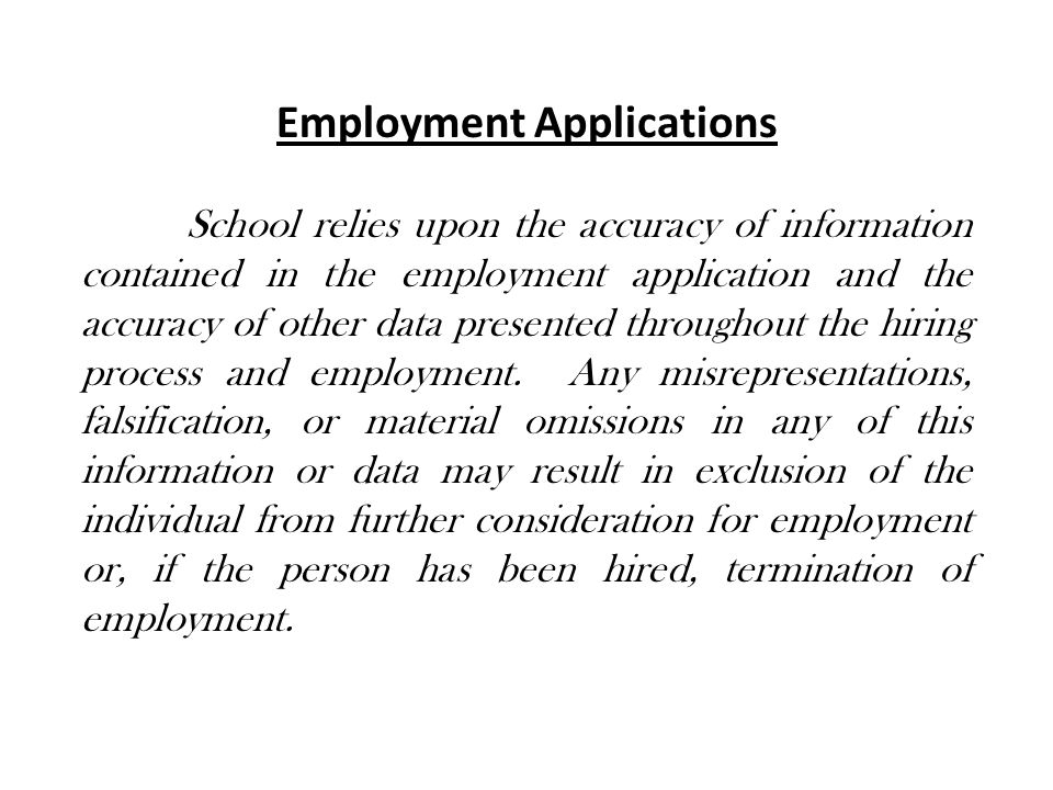 Employment Applications School relies upon the accuracy of information contained in the employment application and the accuracy of other data presented throughout the hiring process and employment.