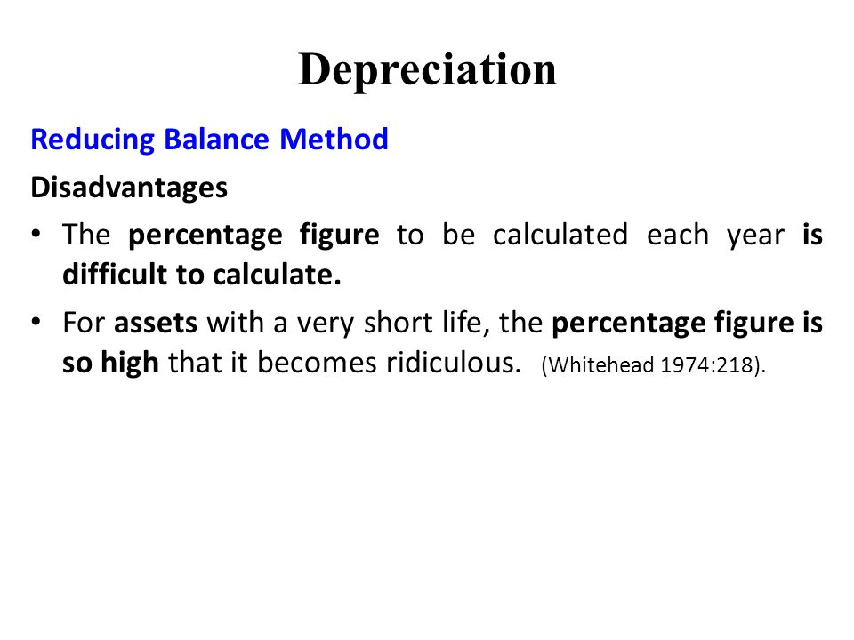 Depreciation Reducing Balance Method Disadvantages The percentage figure to be calculated each year is difficult to calculate.
