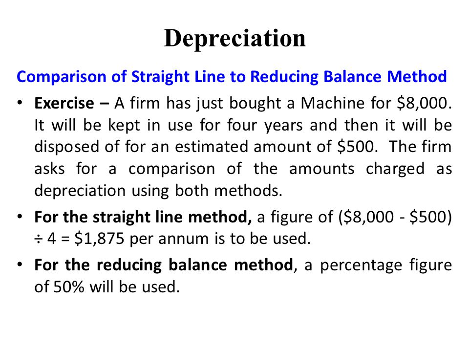 Depreciation Comparison of Straight Line to Reducing Balance Method Exercise – A firm has just bought a Machine for $8,000.