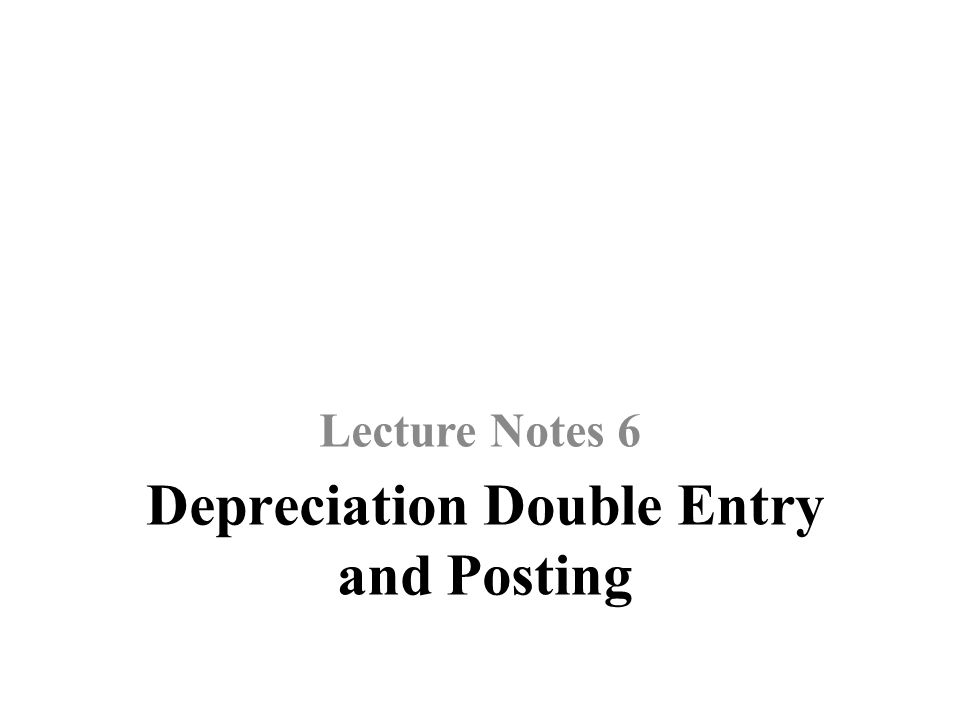 Depreciation Double Entry and Posting Lecture Notes 6