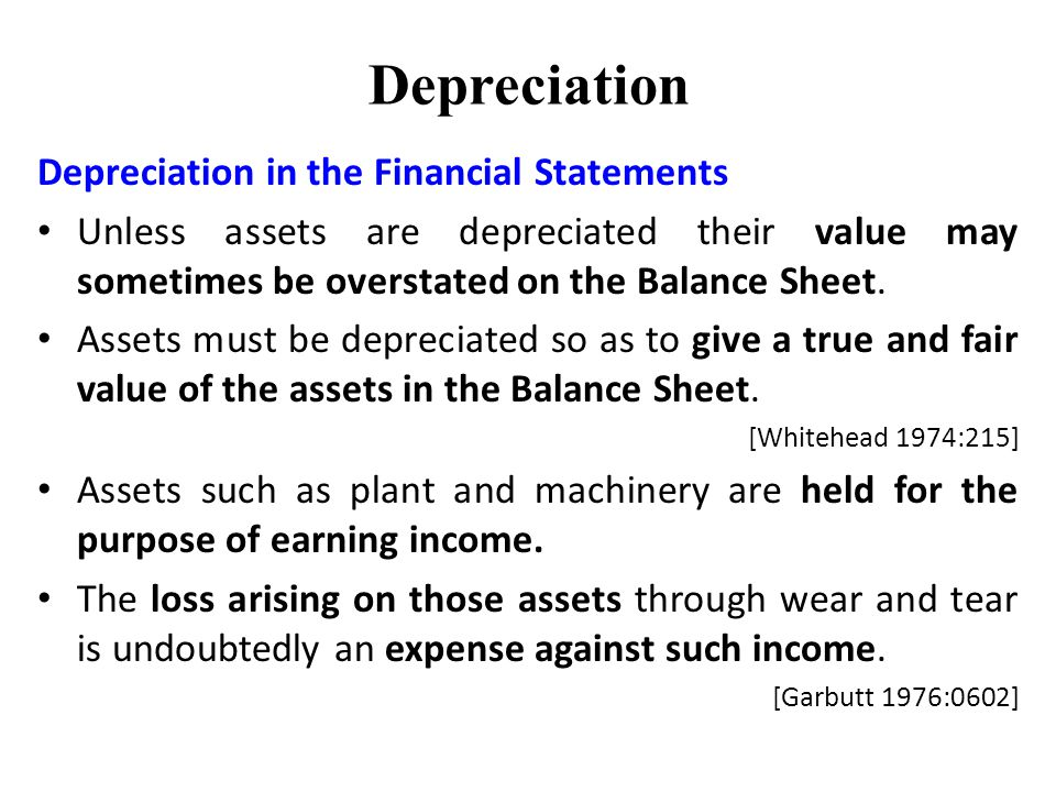 Depreciation Depreciation in the Financial Statements Unless assets are depreciated their value may sometimes be overstated on the Balance Sheet.