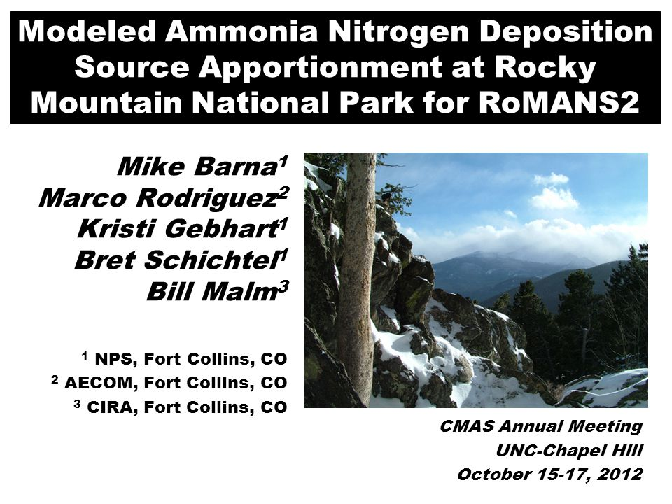 Modeled Ammonia Nitrogen Deposition Source Apportionment at Rocky Mountain National Park for RoMANS2 Mike Barna 1 Marco Rodriguez 2 Kristi Gebhart 1 B