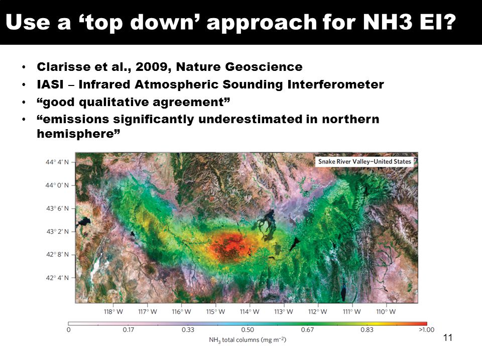 "Use a 'top down' approach for NH3 EI? 11 Clarisse et al., 2009, Nature Geoscience IASI – Infrared Atmospheric Sounding Interferometer ""good qualitativ"