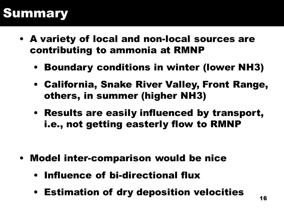 Summary A variety of local and non-local sources are contributing to ammonia at RMNP Boundary conditions in winter (lower NH3) California, Snake River
